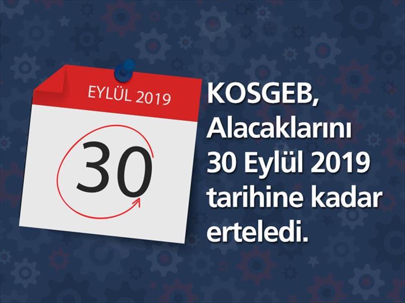 KOSGEB, Alacaklarını  30 Eylül 2019 Tarihine Kadar Erteledi