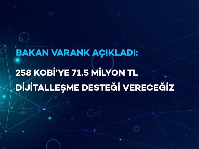 Bakan Varank Açıkladı: '258 KOBİ'ye 71.5 Milyon TL Dijitalleşme Desteği Vereceğiz'